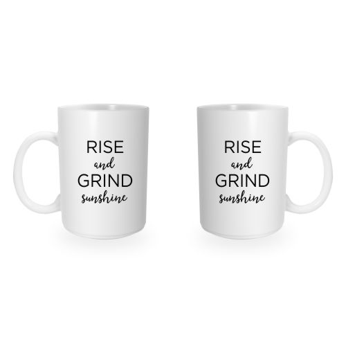 """Rise and Grind Sunshine"" Coffee Mug Double Sided View"