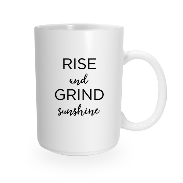 """Rise and Grind Sunshine"" Coffee Mug"