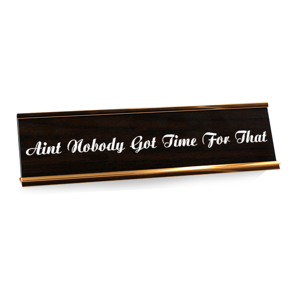 No Time For This Desk Plate Wood Grain