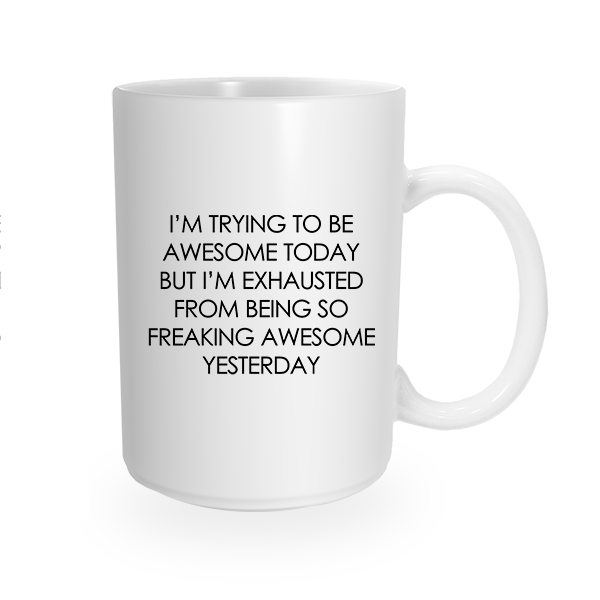 Awesome and Exhausted Coffee Cup