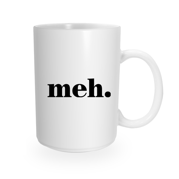 Meh. Coffee Cup