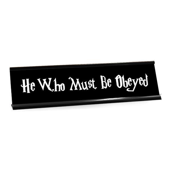 He Who Must Be Obeyed