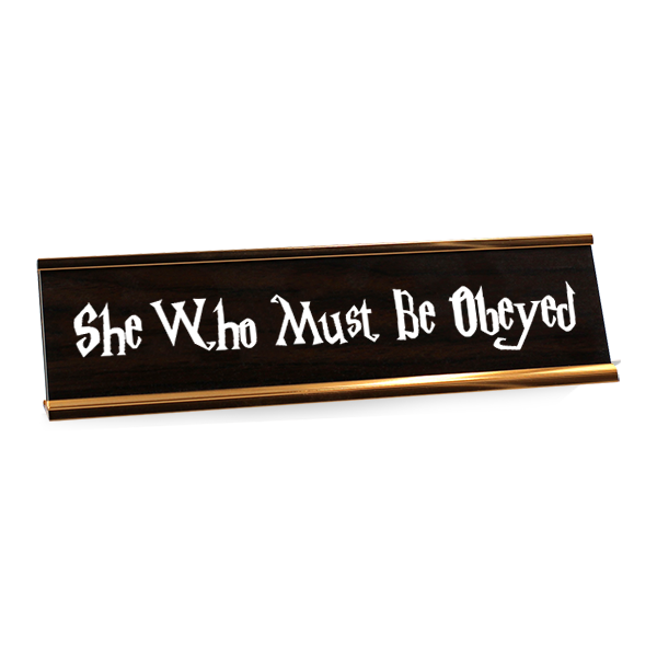 She Who Must Be Obeyed Desk Plate