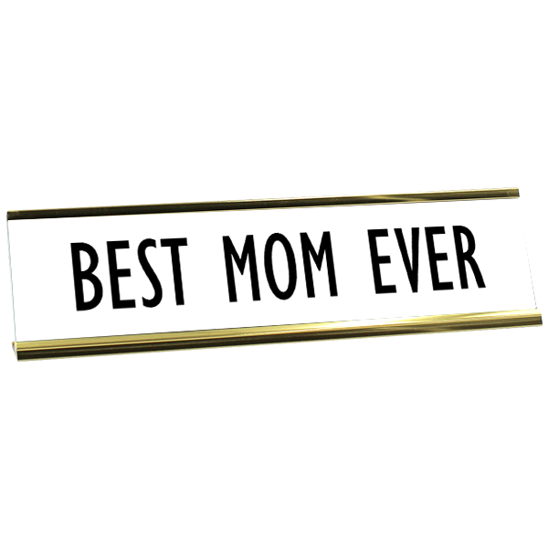 Best Mom Ever Desk Name Plate