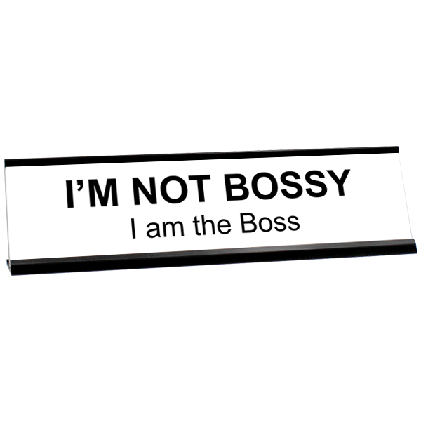 I'm Not Bossy, I am the Boss Desk Plate