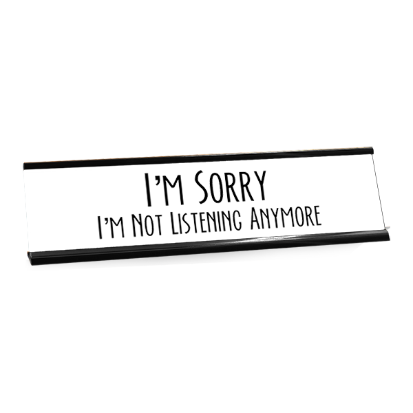 I'm Sorry I'm Not Listening Anymore Desk Plate