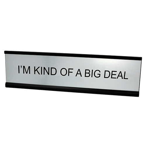 I'M KIND OF A BIG DEAL Desk Plate - silver