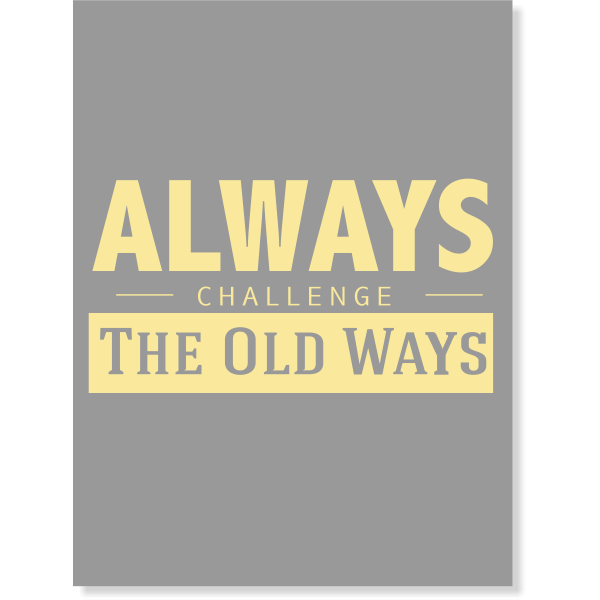 "Always Challenge the Old Ways Poster Sign - 18"" x 24"""