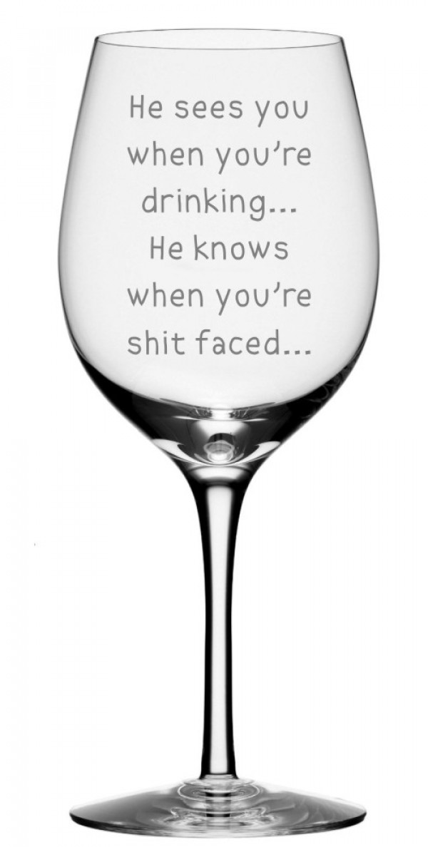 He sees you when you're drinking Wine Glass