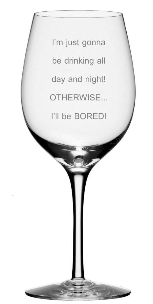 Drink All Day and Night Wine Glass