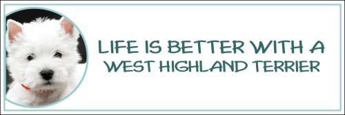 Life is Better with a West Highland Terrier