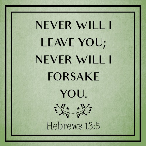"""""""Never Will I Leave You, Never Will I Forsake You"""" Sign"""