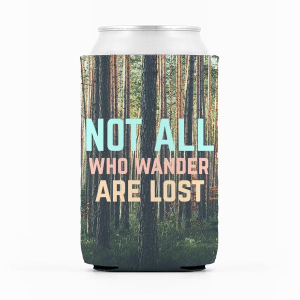 Not All Who Wander Are Lost Koozie