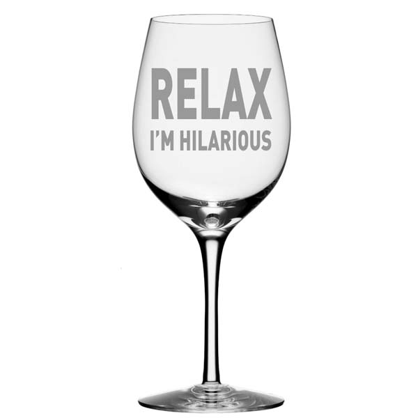 Relax I'm Hilarious Wine Glass