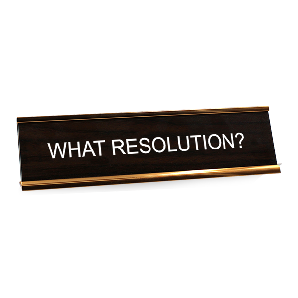 What Resolution? Desk Plate