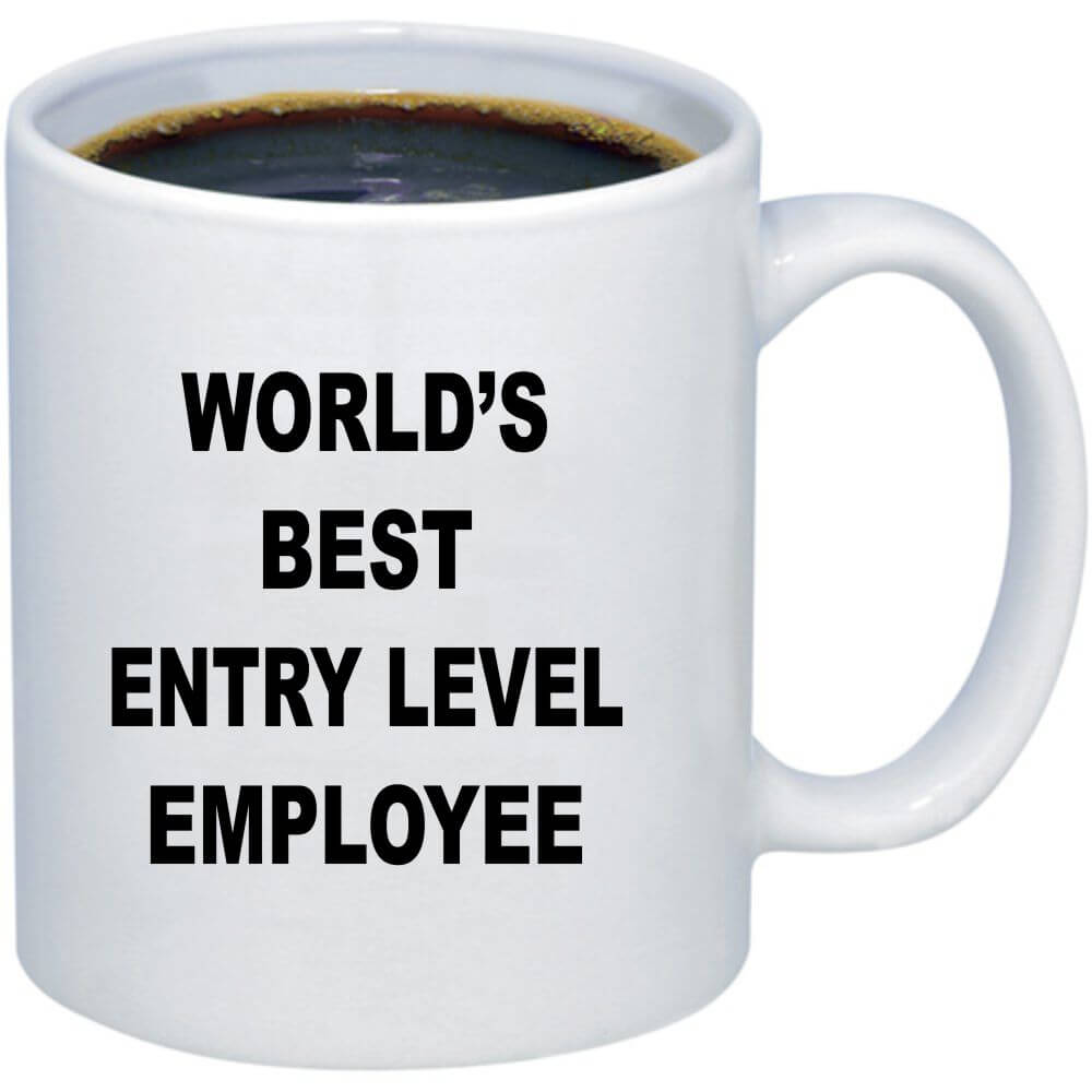 World's Best Entry Level Employee / Funny Coffee Mug