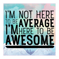 I'm Here to Be Awesome Sign